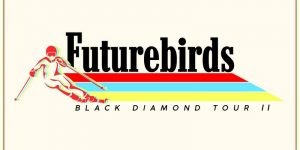 Futurebirds - Black Diamond Tour II